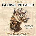 Whose Global Village?: Rethinking How Technology Shapes Our World Hörbuch von Ramesh Srinivasan Gesprochen von: Malcolm Hillgartner