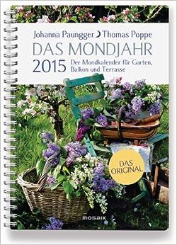 Das mondjahr 2015 der mondkalender f r garten balkon und terrasse johanna paungger - Garten mondkalender 2014 ...