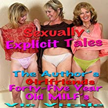 Sexually Explicit Tales: The Author's Girlfriends / Forty-Five Year Old MILF's Audiobook by Vic Vitale Narrated by Jonathan Strong