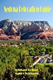Sedona Relocation Guide: A Helpful Guide for Those Thinking of Relocating to Sedona, Arizona