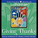 Giving Thanks: Teachings and Meditations for Cultivating a Gratitude-Filled Heart Speech by Iyanla Vanzant Narrated by Iyanla Vanzant