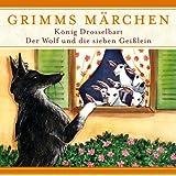Grimms Märchen: Der Wolf und die sieben Geißlein / König Drosselbart