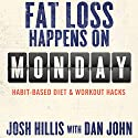 Fat Loss Happens on Monday: Habit-Based Diet & Workout Hacks (       UNABRIDGED) by Josh Hillis, Dan John Narrated by Josh Hillis, Valerie Waters, Dan John