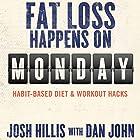 Fat Loss Happens on Monday: Habit-Based Diet & Workout Hacks Hörbuch von Josh Hillis, Dan John Gesprochen von: Josh Hillis, Dan John, Valerie Waters