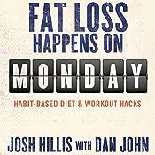 Fat Loss Happens on Monday: Habit-Based Diet & Workout Hacks   [Josh Hillis, Dan John]