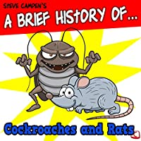 A Brief History of Cockroaches and Rats: A Digsuting Adult Guide (       UNABRIDGED) by Steve Campen Narrated by Steve Campen