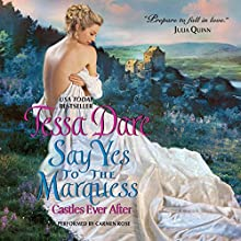 Say Yes to the Marquess: Castles Ever After Audiobook by Tessa Dare Narrated by Carmen Rose