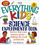 img - for The Everything Kids' Science Experiments Book: Boil Ice, Float Water, Measure Gravity-Challenge the World Around You! (Everything Kids Series) (Paperback) book / textbook / text book