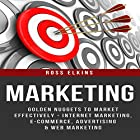 Marketing: Golden Nuggets to Market Effectively - Internet Marketing, E-Commerce, Advertising & Web Marketing Hörbuch von Ross Elkins Gesprochen von: Harry Roger Williams, III