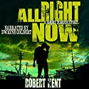 All Right Now: A Short Zombie Story (       UNABRIDGED) by Robert Kent Narrated by Dwayne Colbert