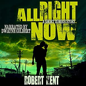 All Right Now: A Short Zombie Story Audiobook