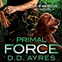 Primal Force: A K-9 Rescue Novel Audiobook by D. D. Ayres Narrated by Jeffrey Kafer