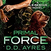 Primal Force: A K-9 Rescue Novel | D. D. Ayres