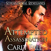 Attempted Assassination: Supernatural Renegades, Book 7 Audiobook by Carly Fall Narrated by Michael Pauley