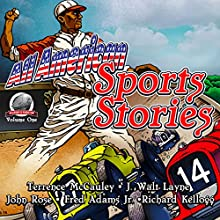 All-American Sports Stories, Volume 1 Audiobook by Terrence McCauley, J. Walt Layne, John Rose, Fred Adams, Jr., Richard Kellogg Narrated by Chris Martinez