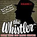 The Whistler - More Than 500 Radio Shows!, Volume 1 Radio/TV Program by J. Donald Wilson Narrated by Bill Forman