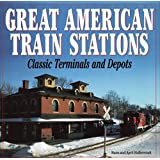 Great American Train Stations : Classic Terminals and Depots