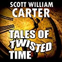 Tales of Twisted Time Audiobook by Scott William Carter Narrated by Brian Smith