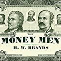 The Money Men: Capitalism, Democracy, and the Hundred Years' War over the American Dollar Audiobook by H. W. Brands Narrated by Lloyd James