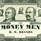 The Money Men: Capitalism, Democracy, and the Hundred Years' War over the American Dollar | [H. W. Brands]