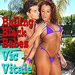 Balling Black Babes | Vic Vitale