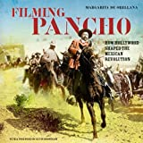 img - for Filming Pancho Villa: How Hollywood Shaped the Mexican Revolution book / textbook / text book