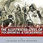 History for Kids: The Lives of Pocahontas and Sacagawea |  Charles River Editors