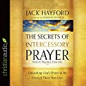 The Secrets of Intercessory Prayer: Unleashing God's Power in the Lives of Those You Love (       UNABRIDGED) by Jack Hayford Narrated by Maurice England