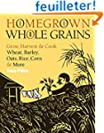 Homegrown Whole Grains: Grow, Harvest...