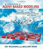 An Introduction to Agent-Based Modeling: Modeling Natural, Social, and Engineered Complex Systems with NetLogo Front Cover
