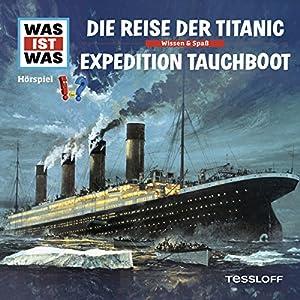 Die Reise der Titanic / Expedition Tauchboot (Was ist Was 57) Hörspiel