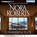 Considering Kate: The Stanislaskis, Book 6 Audiobook by Nora Roberts Narrated by Christina Traister