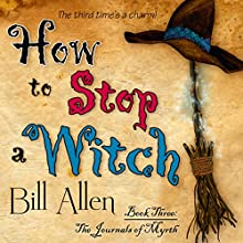 How to Stop a Witch: The Journals of Myrth, Volume 3 Audiobook by Bill Allen Narrated by Michael Springer