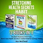 Stretching: Health Secrets: Habit: 3 Books in 1: The Best Stretches of All Time, World Class Health Secrets & Create Powerful Success Habits Hörbuch von Ace McCloud Gesprochen von: Joshua Mackey