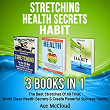 Stretching: Health Secrets: Habit: 3 Books in 1: The Best Stretches of All Time, World Class Health Secrets & Create Powerful Success Habits | Livre audio Auteur(s) : Ace McCloud Narrateur(s) : Joshua Mackey