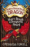 Cressida Cowell How To Train Your Dragon: 8: How to Break a Dragon's Heart