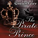 The Pirate Prince: Ascension Trilogy, Book 1 (       UNABRIDGED) by Gaelen Foley Narrated by Elizabeth Wiley