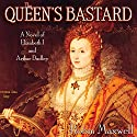 The Queen's Bastard: A Novel of Elizabeth I and Arthur Dudley Audiobook by Robin Maxwell Narrated by Angele Masters