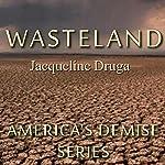 Wasteland: America's Demise, Book 1 | Jacqueline Druga