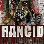 Rancid: A Zombie Novel | P.A. Douglas
