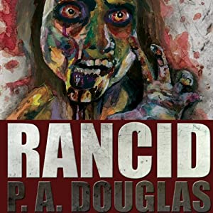 Rancid: A Zombie Novel | [P.A. Douglas]
