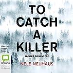 To Catch a Killer: Bodenstein & Kirchhoff, Book 4 | Nele Neuhaus