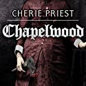 Chapelwood: Borden Dispatches, Book 2 Audiobook by Cherie Priest Narrated by James Patrick Cronin, Julie McKay