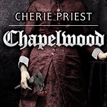 Chapelwood: Borden Dispatches, Book 2 (       UNABRIDGED) by Cherie Priest Narrated by James Patrick Cronin, Julie McKay