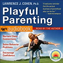 Playful Parenting (       ABRIDGED) by Lawrence J. Cohen Narrated by Lawrence J. Cohen