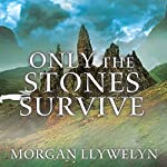 Only the Stones Survive | Morgan Llywelyn