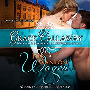 Her Wanton Wager: Mayhem in Mayfair, Volume 2 | [Grace Callaway]
