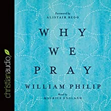 Why We Pray (       UNABRIDGED) by William J. U. Philip Narrated by Maurice England