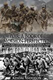 War: A Book of Mormon Perspective: How the War Chapters of the Book of Mormon warn us against Wars of Aggression and the Warfare State