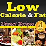 Low Calorie & Fat: Healthy Dinner Recipes! Discover New Healthy Dinner Ideas. Healthy Chicken Breast Recipes, Seafood Recipes and More Healthy Recipes ... Only! (Low Calorie & Fat Recipes Book 3)